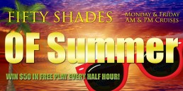 Fifty Shade of Summer Mondays and Fridays AM and PM Cruises