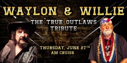 Waylon and Willie Tribute June 27th AM Cruise