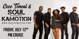 Cece Teneal and Soul Kamotion July 12th PM Cruise