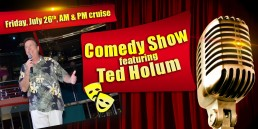 Comedy Show with Ted Holum July 26th