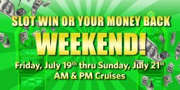 Slot Win or your Money Back weekend July 19 and 20 2019