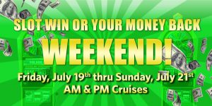 Slot Win or your Money back weekend July 19 thru 21 2019