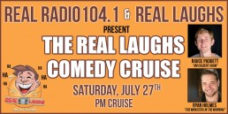 Real Radio 104.1 Real Laughs Comedy Cruise July 27th, 2019
