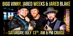 Bigg Vinny, Jared Weeks and Jared Blake July 13th