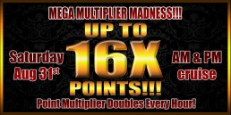Mega Multiplier Madness - Up to 16X Points!!! August 31st