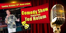 Comedy Show with Ted Holum October 13th Noon cruise