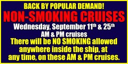 Non Smoking cruise September 11th & 25th AM and PM cruises