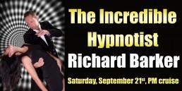 the Incredible Hypnotist Richard Barker September 21st PM cruise