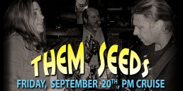 them Seeds September 20th PM cruise